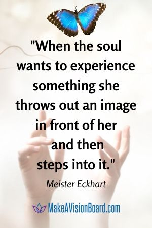 When the soul wants to experience something... Meister Eckhart quote at MakeAVisionBoard.com