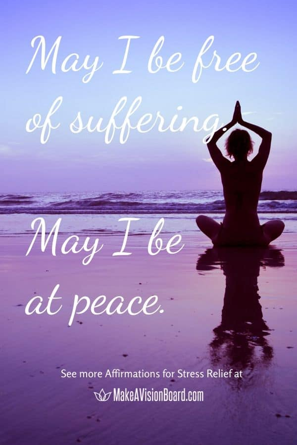 May I be free of suffering. May I be at peace. MakeAVisionBoard.com
